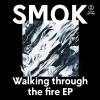 smok - walking through the fire EP